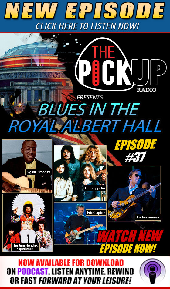 The Pickup Radio Show features the NEW episode #37 'Blues in the Royal Albert Hall' featuring Big Bill Broonzy, The Jimi Hendrix Experience, Led Zeppelin, Eric Clapton, Joe Bonamassa. Hear the live radio stream now! Now also available for download on Podcast. Listen Anytime. Rewind or fast forward at your leisure! Click here to listen now!