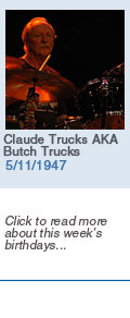 Birthdays: Claude Trucks AKA Butch Trucks: 5/11/1947