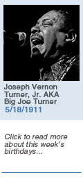 Birthdays: Joseph Vernon Turner, Jr. AKA Big Joe Turner: 5/18/1911